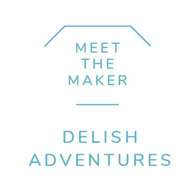 Meet the Maker - Delish Adventures