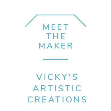 Meet the Maker - Vicky's Artistic Creations