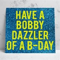 Bobby Dazzler Birthday Card
