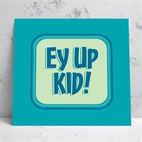 Ey Up Kid Greeting Card