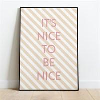 Nice To Be Nice Print