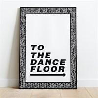 To The Dance Floor Print